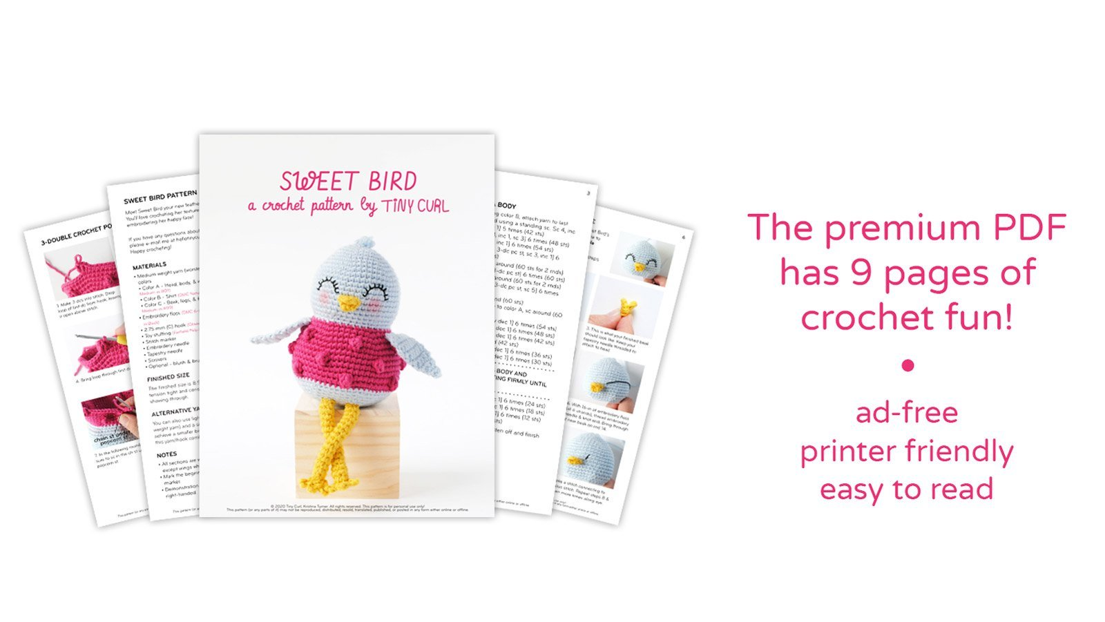 "A graphic showing 5 pages of the premium PDF for the Sweet Bird crochet pattern. It says ""The premium PDF has 9 pages of crochet fun! Ad-free, printer friendly, easy to read."""